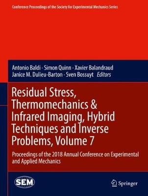Residual Stress, Thermomechanics & Infrared Imaging, Hybrid Techniques and Inverse Problems, Volume 7: Proceedings of the 2018 Annual Conference on Experimental and Applied Mechanics - Conference Proceedings of the Society for Experimental Mechanics Series (Hardback)