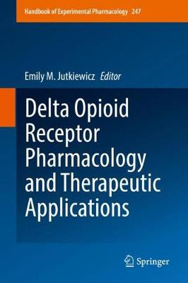 Delta Opioid Receptor Pharmacology and Therapeutic Applications - Handbook of Experimental Pharmacology 247 (Hardback)