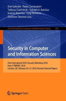 Security in Computer and Information Sciences: First International ISCIS Security Workshop 2018, Euro-CYBERSEC 2018, London, UK, February 26-27, 2018, Revised Selected Papers - Communications in Computer and Information Science 821 (Paperback)