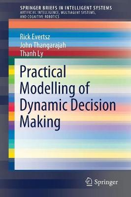 Practical Modelling of Dynamic Decision Making - SpringerBriefs in Intelligent Systems (Paperback)
