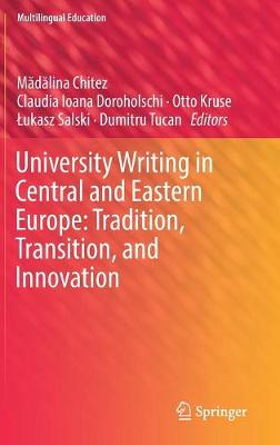 University Writing in Central and Eastern Europe: Tradition, Transition, and Innovation - Multilingual Education 29 (Hardback)