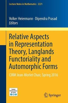 Relative Aspects in Representation Theory, Langlands Functoriality and Automorphic Forms: CIRM Jean-Morlet Chair, Spring 2016 - Lecture Notes in Mathematics 2221 (Paperback)