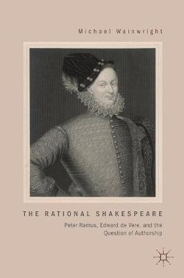The Rational Shakespeare: Peter Ramus, Edward de Vere, and the Question of Authorship (Hardback)