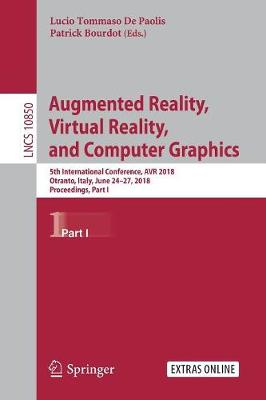 Augmented Reality, Virtual Reality, and Computer Graphics: 5th International Conference, AVR 2018, Otranto, Italy, June 24-27, 2018, Proceedings, Part I - Image Processing, Computer Vision, Pattern Recognition, and Graphics 10850 (Paperback)
