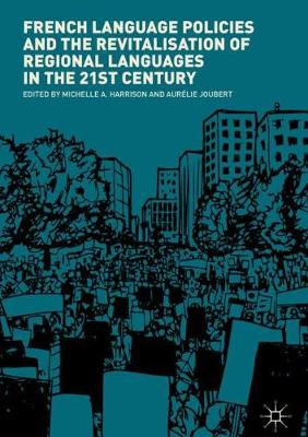 French Language Policies and the Revitalisation of Regional Languages in the 21st Century (Hardback)