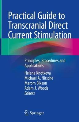 Practical Guide to Transcranial Direct Current Stimulation: Principles, Procedures and Applications (Hardback)