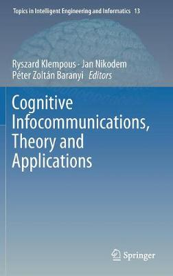 Cognitive Infocommunications, Theory and Applications - Topics in Intelligent Engineering and Informatics 13 (Hardback)