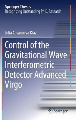 Control of the Gravitational Wave Interferometric Detector Advanced Virgo - Springer Theses (Hardback)