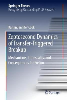 Zeptosecond Dynamics of Transfer-Triggered Breakup: Mechanisms, Timescales, and Consequences for Fusion - Springer Theses (Hardback)