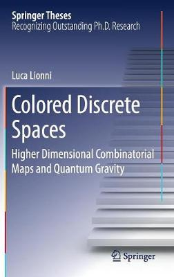 Colored Discrete Spaces: Higher Dimensional Combinatorial Maps and Quantum Gravity - Springer Theses (Hardback)