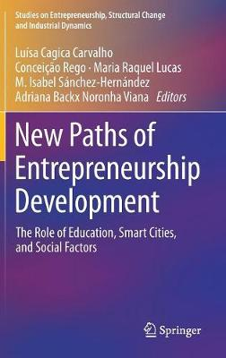 New Paths of Entrepreneurship Development: The Role of Education, Smart Cities, and Social Factors - Studies on Entrepreneurship, Structural Change and Industrial Dynamics (Hardback)