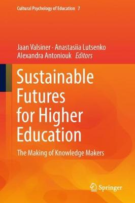 Sustainable Futures for Higher Education: The Making of Knowledge Makers - Cultural Psychology of Education 7 (Hardback)