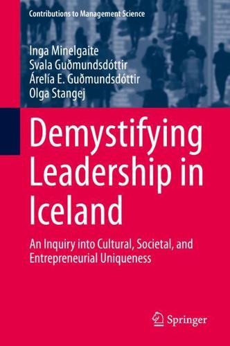 Demystifying Leadership in Iceland: An Inquiry into Cultural, Societal, and Entrepreneurial Uniqueness - Contributions to Management Science (Hardback)