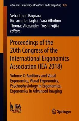 Proceedings of the 20th Congress of the International Ergonomics Association (IEA 2018): Volume X: Auditory and Vocal Ergonomics, Visual Ergonomics, Psychophysiology in Ergonomics, Ergonomics in Advanced Imaging - Advances in Intelligent Systems and Computing 827 (Paperback)