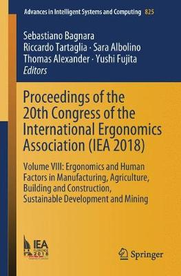 Proceedings of the 20th Congress of the International Ergonomics Association (IEA 2018): Volume VIII: Ergonomics and Human Factors in Manufacturing, Agriculture, Building and Construction, Sustainable Development and Mining - Advances in Intelligent Systems and Computing 825 (Paperback)