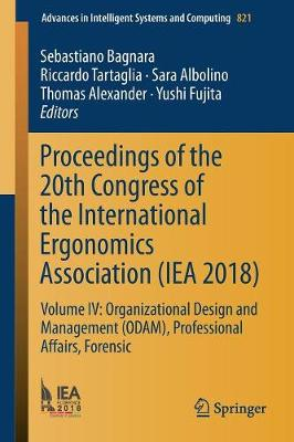 Proceedings of the 20th Congress of the International Ergonomics Association (IEA 2018): Volume IV: Organizational Design and Management (ODAM), Professional Affairs, Forensic - Advances in Intelligent Systems and Computing 821 (Paperback)
