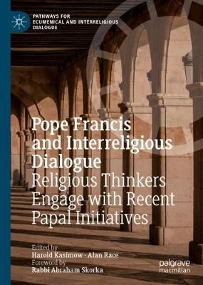Pope Francis and Interreligious Dialogue: Religious Thinkers Engage with Recent Papal Initiatives - Pathways for Ecumenical and Interreligious Dialogue (Hardback)