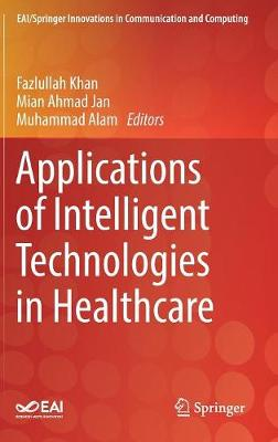 Applications of Intelligent Technologies in Healthcare - EAI/Springer Innovations in Communication and Computing (Hardback)