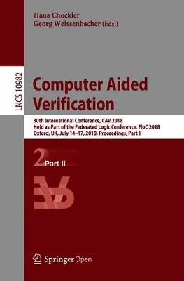 Computer Aided Verification: 30th International Conference, CAV 2018, Held as Part of the Federated Logic Conference, FloC 2018, Oxford, UK, July 14-17, 2018, Proceedings, Part II - Lecture Notes in Computer Science 10982 (Paperback)