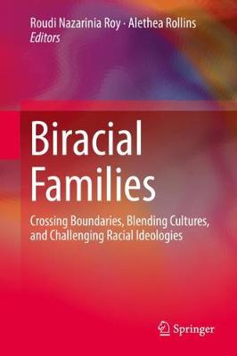 Biracial Families: Crossing Boundaries, Blending Cultures, and Challenging Racial Ideologies (Hardback)
