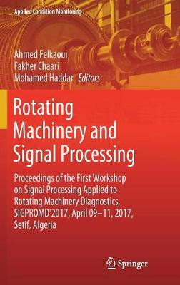 Rotating Machinery and Signal Processing: Proceedings of the First Workshop on Signal Processing Applied to Rotating Machinery Diagnostics, SIGPROMD'2017, April 09-11, 2017, Setif, Algeria - Applied Condition Monitoring 12 (Hardback)