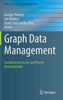 Graph Data Management: Fundamental Issues and Recent Developments - Data-Centric Systems and Applications (Hardback)