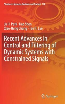 Recent Advances in Control and Filtering of Dynamic Systems with Constrained Signals - Studies in Systems, Decision and Control 170 (Hardback)
