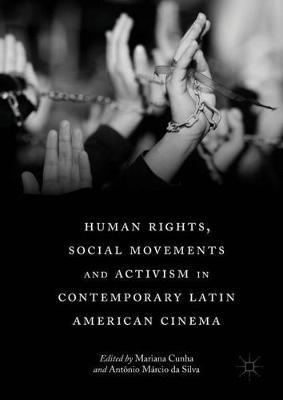 Human Rights, Social Movements and Activism in Contemporary Latin American Cinema (Hardback)