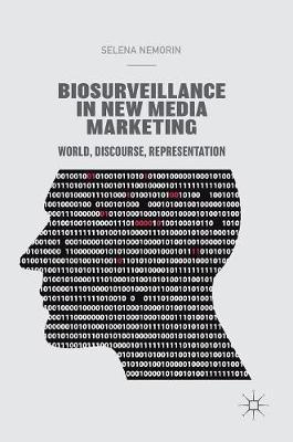 Biosurveillance in New Media Marketing: World, Discourse, Representation (Hardback)