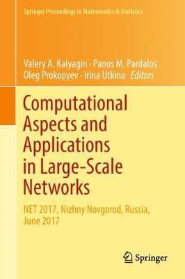 Computational Aspects and Applications in Large-Scale Networks: NET 2017, Nizhny Novgorod, Russia, June 2017 - Springer Proceedings in Mathematics & Statistics 247 (Hardback)