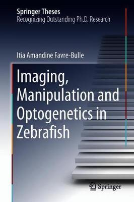 Imaging, Manipulation and Optogenetics in Zebrafish - Springer Theses (Hardback)
