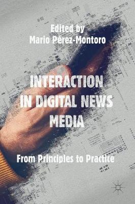 Interaction in Digital News Media: From Principles to Practice (Hardback)