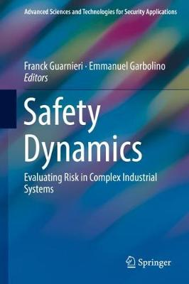 Safety Dynamics: Evaluating Risk in Complex Industrial Systems - Advanced Sciences and Technologies for Security Applications (Hardback)