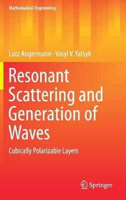 Resonant Scattering and Generation of Waves: Cubically Polarizable Layers - Mathematical Engineering (Hardback)