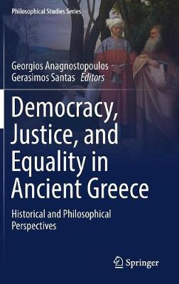 Democracy, Justice, and Equality in Ancient Greece: Historical and Philosophical Perspectives - Philosophical Studies Series 132 (Hardback)