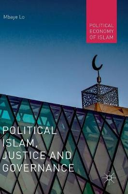 Political Islam, Justice and Governance - Political Economy of Islam (Hardback)