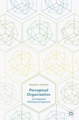 Perceptual Organization: An Integrated Multisensory Approach (Hardback)