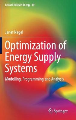 Optimization of Energy Supply Systems: Modelling, Programming and Analysis - Lecture Notes in Energy 69 (Hardback)