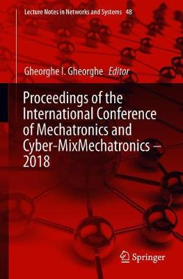 Proceedings of the International Conference of Mechatronics and Cyber-MixMechatronics - 2018 - Lecture Notes in Networks and Systems 48 (Paperback)