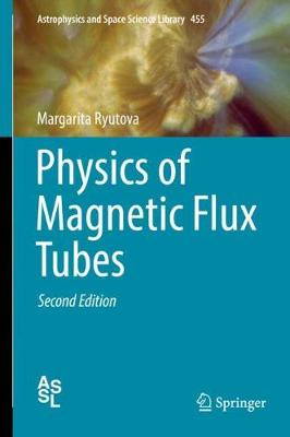 Physics of Magnetic Flux Tubes - Astrophysics and Space Science Library 455 (Hardback)