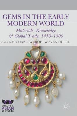 Gems in the Early Modern World: Materials, Knowledge and Global Trade, 1450-1800 - Europe's Asian Centuries (Hardback)