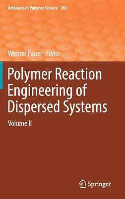 Polymer Reaction Engineering of Dispersed Systems: Volume II - Advances in Polymer Science 281 (Hardback)