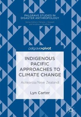 Indigenous Pacific Approaches to Climate Change: Aotearoa/New Zealand - Palgrave Studies in Disaster Anthropology (Hardback)