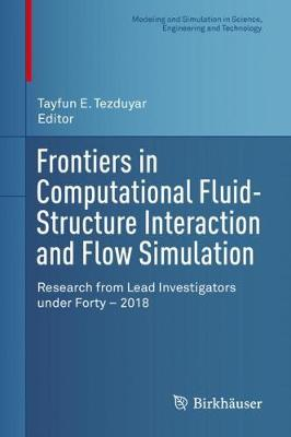 Frontiers in Computational Fluid-Structure Interaction and Flow Simulation: Research from Lead Investigators under Forty - 2018 - Modeling and Simulation in Science, Engineering and Technology (Hardback)