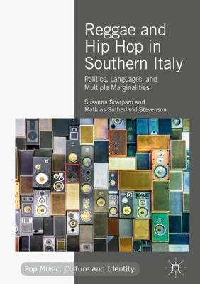 Reggae and Hip Hop in Southern Italy: Politics, Languages, and Multiple Marginalities - Pop Music, Culture and Identity (Hardback)