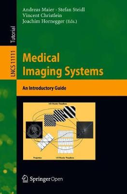 Medical Imaging Systems: An Introductory Guide - Image Processing, Computer Vision, Pattern Recognition, and Graphics 11111 (Paperback)