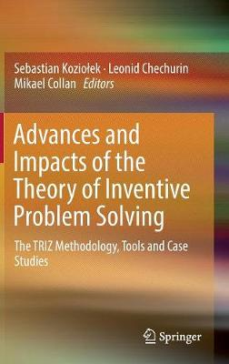 Advances and Impacts of the Theory of Inventive Problem Solving: The TRIZ Methodology, Tools and Case Studies (Hardback)