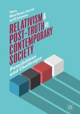 Relativism and Post-Truth in Contemporary Society: Possibilities and Challenges (Hardback)