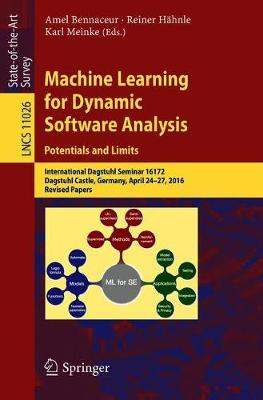 Machine Learning for Dynamic Software Analysis: Potentials and Limits: International Dagstuhl Seminar 16172, Dagstuhl Castle, Germany, April 24-27, 2016, Revised Papers - Programming and Software Engineering 11026 (Paperback)