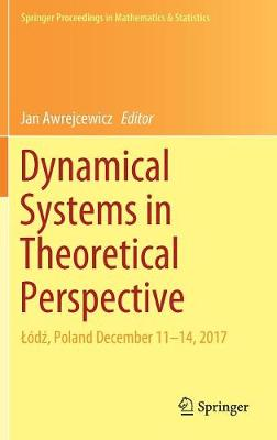 Dynamical Systems in Theoretical Perspective: Lodz, Poland December 11 -14, 2017 - Springer Proceedings in Mathematics & Statistics 248 (Hardback)